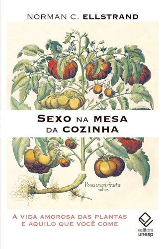 Sexo na mesa da cozinha - A vida amorosa das plantas e aquilo que você come, livro de Norman C. Ellstrand
