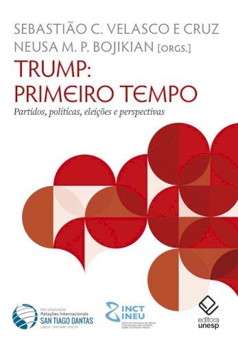 Trump: primeiro tempo - Partidos, políticas, eleições e perspectivas, livro de Neusa M. P. Bojikian, Sebastião C. Velasco e Cruz (orgs.)