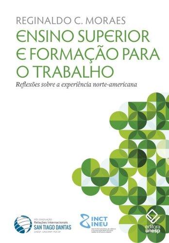 Ensino superior e formação para o trabalho - Reflexões sobre a experiência norte-americana, livro de Reginaldo C. Moraes