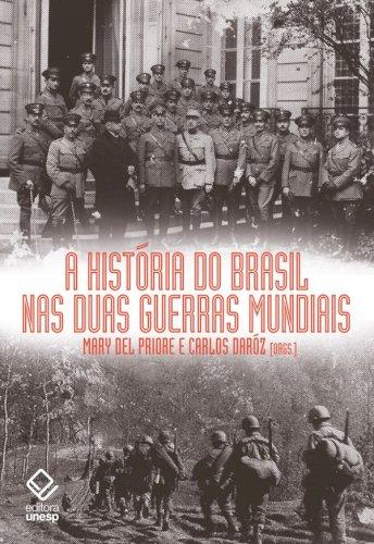 A história do Brasil nas duas guerras mundiais, livro de Mary Del Priore, Carlos Daróz (orgs.)