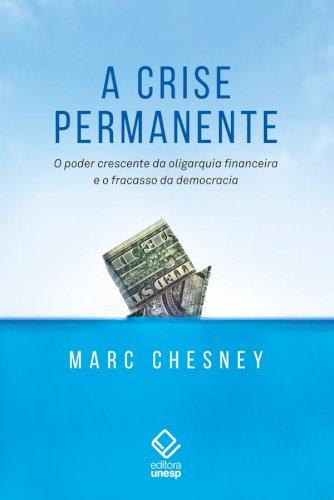 A crise permanente. O poder crescente da oligarquia financeira e o fracasso da democracia, livro de Marc Chesney