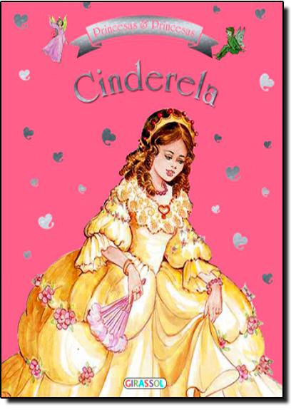 Cinderela -  Coleção Princesas e Princesas, livro de Editora Girassol