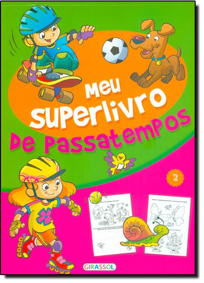 Meu Superlivro de Passatempos - Vol.2, livro de Girassol