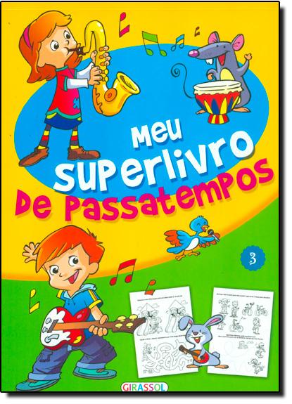 Meu Superlivro de Passatempos - Vol.3, livro de Girassol