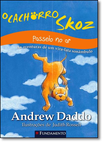 Cachorro Skoz, O: Passeio no Ar: As Aventuras de Um Vira-lata Sonâmbulo, livro de Andrew Daddo