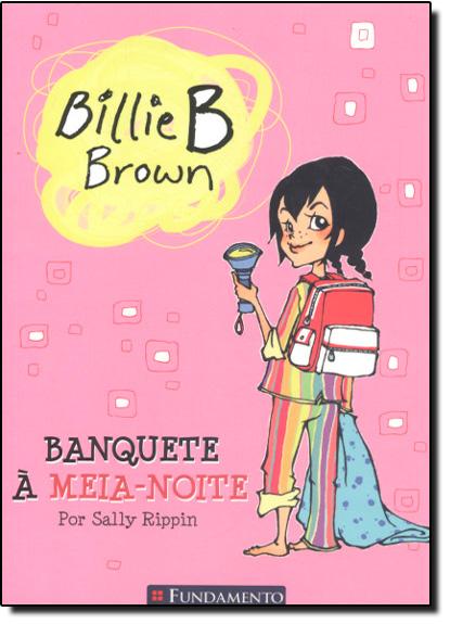 Banquete À Meia-noite - Coleção Billie B. Brown, livro de Sally Rippin