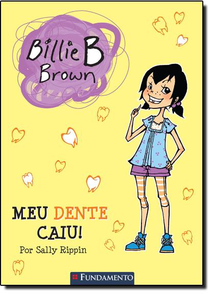 Meu Dente Caiu! Coleção Billie B. Brown, livro de Sally Rippin