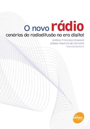 O Novo Rádio. Cenários da Radiodifusão na Era Digital, livro de Juliano Maurício de Carvalho, Antônio Francisco Magnoni