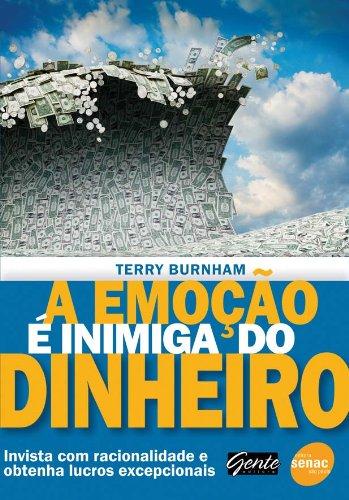 A Emocao E Inimiga Do Dinheiro. Invista Com Racionalidade E Obtenha Lucros Excepcionais, livro de Terry Burnham