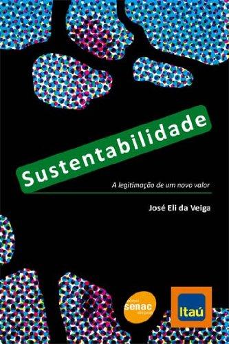 Sustentabilidade. A Legitimação de Um Novo Valor, livro de José Eli da Veiga