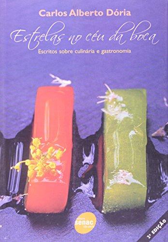 Estrelas No Céu Da Boca: Escritos Sobre Culinaria e Gastronomia, livro de Antonio Roberto Sampaio Doria