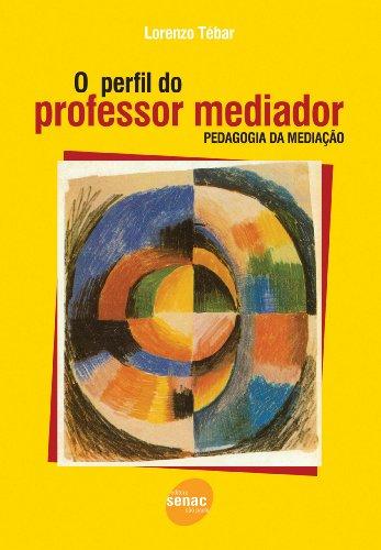 Perfil do Professor Mediador: Pedagogia da Mediação, O, livro de Lorenzo Tébar