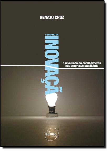 Desafio da Inovação: a Revolução do Conhecimento nas Empresas Brasileiras, O, livro de Renato Cruz