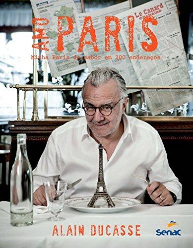 Amo Paris: Minha Paris do Sabor em 200 Endereços, livro de Alain Ducasse