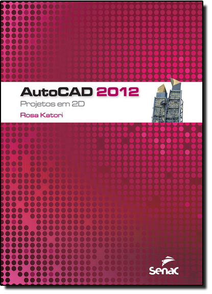 Autocad 2012: Projetos em 2d, livro de Rosa Katori