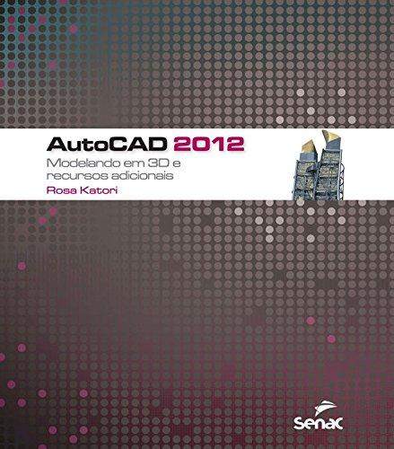 Autocad 2012: Modelando em 3D e Recursos Adicionais, livro de Rosa Katori