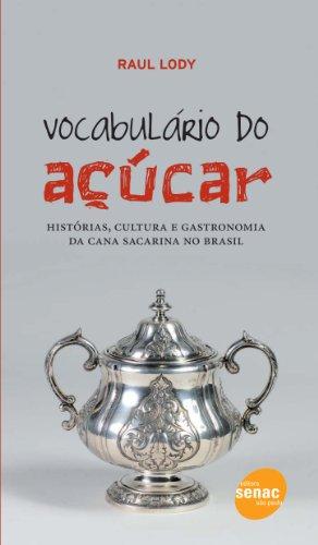 Vocabulário do Açúcar: Histórias, Cultura e Gastronomia da Cana Sacarina no Brasil, livro de Raúl Giovanni da Motta Lody