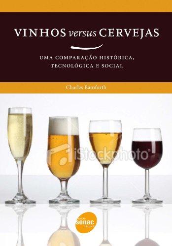 Vinhos Versus Cervejas: Uma Comparação História, Tecnológica e Social, livro de Charles Bamforth