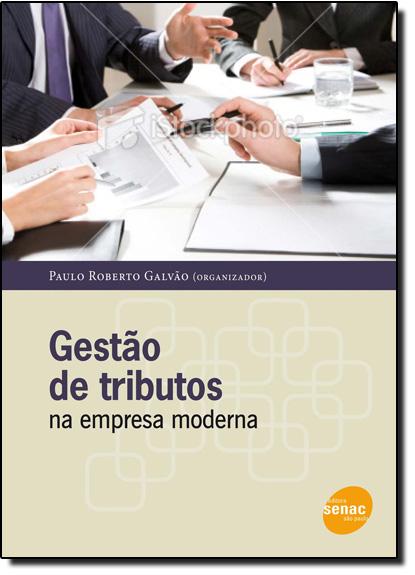 Gestão de Tributos na Empresa Moderna, livro de Paulo Roberto Galvão de Carvalho