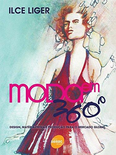 Moda em 360º Graus: Design, Matéira-prima e Producção Para o Mercado Global, livro de Ilce Liger
