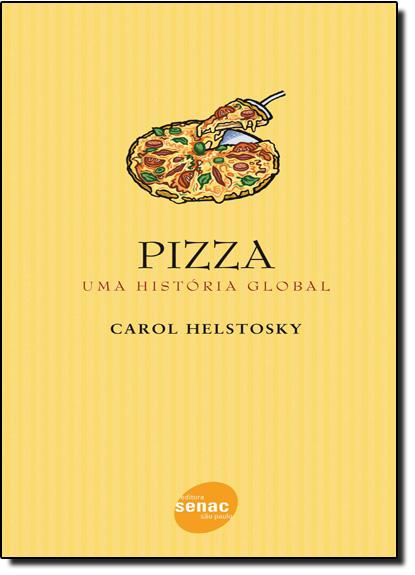 Pizza - Uma Historia Global, livro de Carol Helstosky