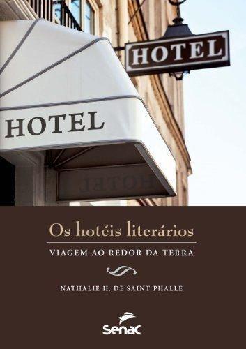 Hotéis literários : viagem ao redor da terra, livro de Nathalie H. de Saint Nathalie H. de Saint Phalle