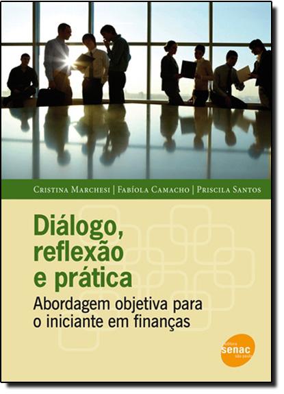 Diálogo, Reflexão e Prática: Abordagem Objetiva Para o Iniciante em Finanças, livro de Cristina Marchesi