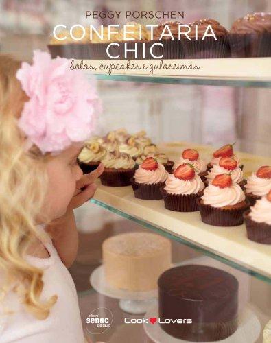 Confeitaria Chic: Bolos, Cupcakes e Guloseimas, livro de Peggy Porschen
