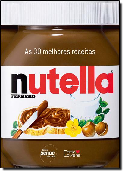 30 Melhores Receitas com Nutella, As, livro de Senac