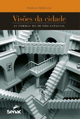 VISOES DA CIDADE: A FORMA DO MUNDO ESPACIAL, livro de PERULLI, PAOLO