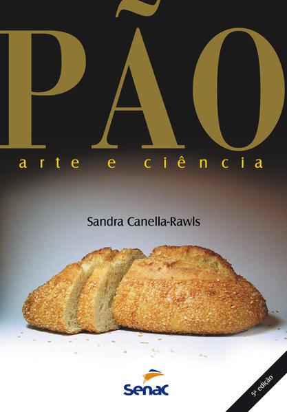 Pão: Arte e Ciência, livro de Sandra Canella-Rawls