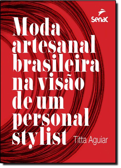 Moda Artesanal Brasileira na Visão de um Personal Stylist, livro de Titta Aguiar