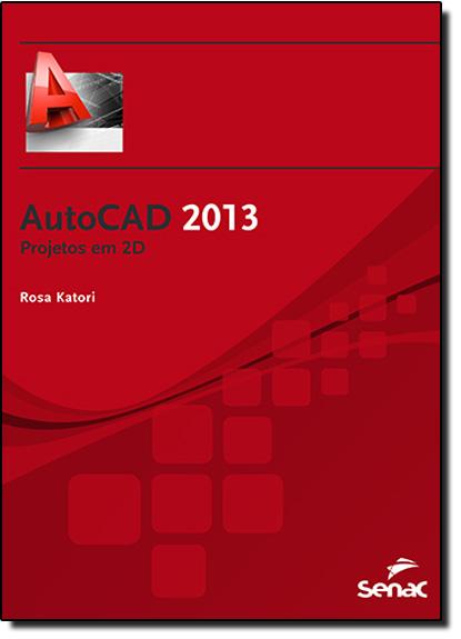 Autocad 2013: Projetos em 2d, livro de Rosa Katori