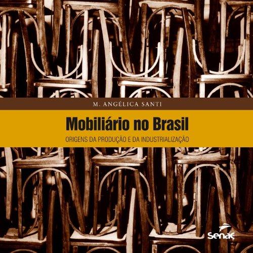 MOBILIARIO NO BRASIL: ORIGENS DA PRODUCAO E DA INDUSTRIALIZACAO