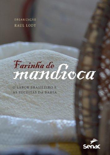 Farinha de Mandioca: O Sabor Brasileiro e as Receitas da Bahia, livro de Raúl Giovanni da Motta Lody