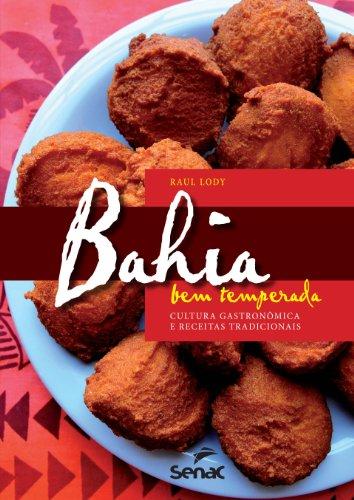 Bahia Bem Temperada: Cultura Gastronômica e Receitas Tradicionais, livro de Raúl Giovanni da Motta Lody