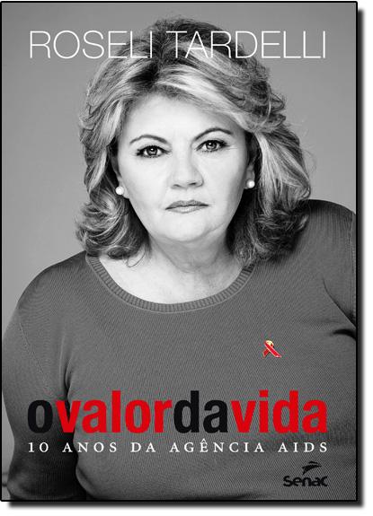 Valor da Vida, O: 10 Anosda Agencia Aids, livro de Roseli Tardelli