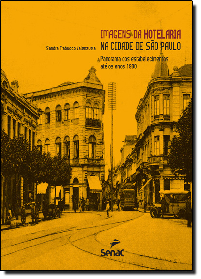 Imagens da Hotelaria na Cidade de São Paulo: Panorama dos Estabelecimentos Até os Anos 1980, livro de Sandra Trabucco Valenzuela
