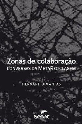 ZONAS DE COLABORACAO: CONVERSAS DA METARRECICLAGEM, livro de DIMANTAS, HERNANI