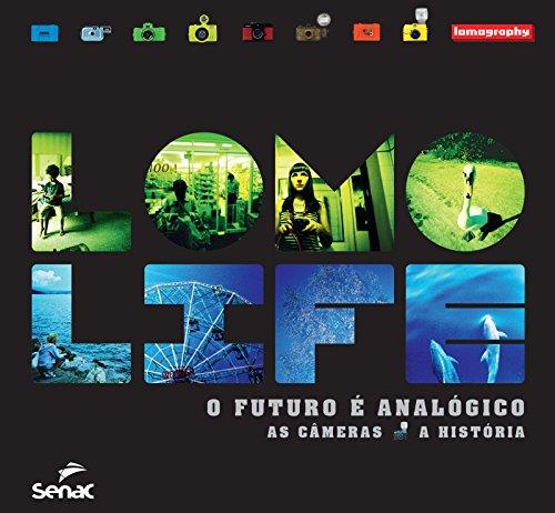 LOMO LIFE: O FUTURO E ANALOGICO - AS CAMERAS, A HISTORIA, livro de LOMOGRAFY