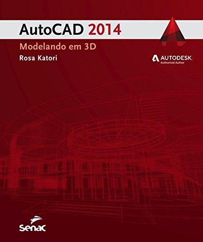 Autocad 2014: Modelando em 3d, livro de Rosa Katori
