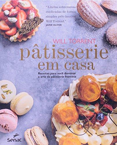 Pâtisserie em Casa: Receitas Para Você Dominar a Arte de Pâtisserie Francesa, livro de Will Torrent
