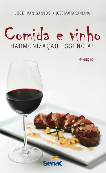 Comida e Vinho. Harmonização Essencial, livro de José Ivan Santos, José Maria Santana