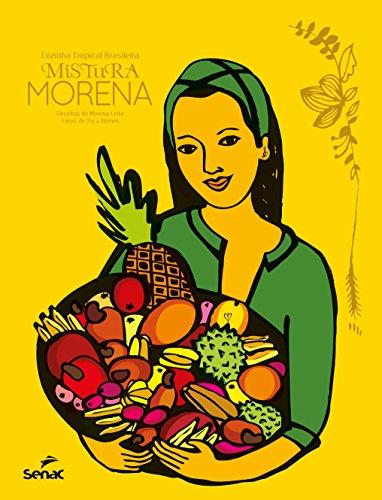 Mistura Morena: Cozinha Tropical Brasileira, livro de Morena Leite