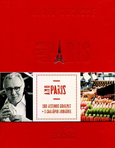 Amo Paris: 100 Destinos Gourmet + 1 Cardápio Dobrável, livro de Alain Ducasse