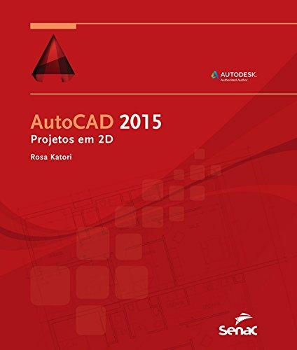 AutoCAD 2015. Projetos em 2D, livro de Rosa Katori