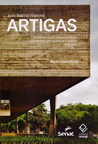 João Batista Vilanova Artigas. Elementos Para a Compreensão de Um Caminho da Arquitetura Brasileira. 1938-1967, livro de Miguel Antônio Buzzar