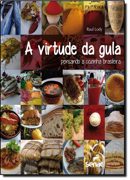Virtude da Gula, A: Pensando a Cozinha Brasileira, livro de Raúl Giovanni da Motta Lody