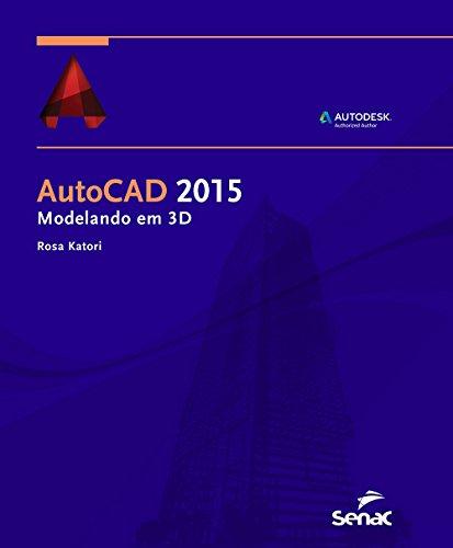 Autocad 2015: Modelando em 3d, livro de Rosa Katori