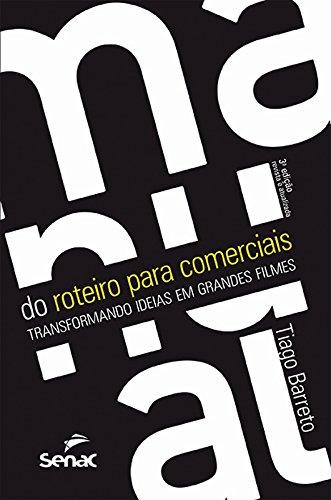 MANUAL DO ROTEIRO PARA COMERCIAIS: TRANSFORMANDO IDEIAS EM GRANDES FILMES, livro de BARRETO, TIAGO